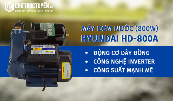Máy bơm nước đa năng HYUNDAI HD800A (800W) - Động cơ dây đồng - Công nghệ inverter - Công suất mạnh mẽ