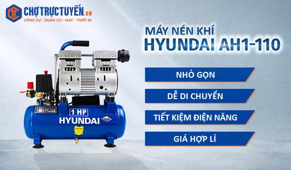 Máy nén khí HYUNDAI AH1-110 Nhỏ gọn, dễ di chuyển; Tiết kiện điện năng; Giá hợp lí.