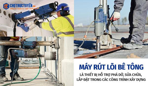 Máy rút lõi bê tông - Thiết bị hỗ trợ phá dỡ, sửa chữa, lắp đặt trong các công trình xây dựng