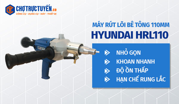 Máy rút lõi bê tông 110mm HYUNDAI HRL110 - Nhỏ gọn, khoan nhanh, độ ồn thấp, hạn chế rung lắc