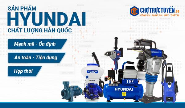 Sản phẩm HYUNDAI- chất lượng Hàn Quốc;  mạnh mẽ - ổn định – an toàn – tiện dụng – hợp thờ
