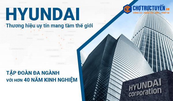 HYUNDAI-thương hiệu uy tín mang tầm thế giới; Tập đoàn đa ngành với hơn 40 năm kinh nghiệm
