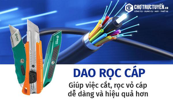 Dao rọc cáp - Giúp việc cắt, rọc vỏ cáp dễ dàng và hiệu quả hơn