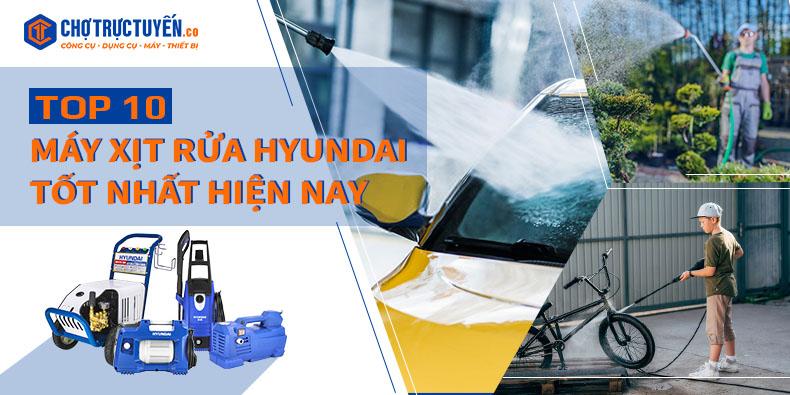Top 10 Máy Xịt Rửa Hyundai Cao Áp Gia Đình Công Nghiệp Tốt Nhất Hiện Nay Nên Mua