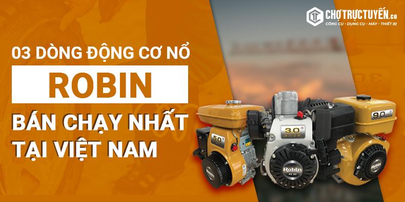 3 dòng động cơ nổ Robin bán chạy nhất tại Việt Nam