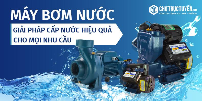 Máy bơm nước - Giải pháp cấp nước hữu hiệu cho mọi nhu cầu